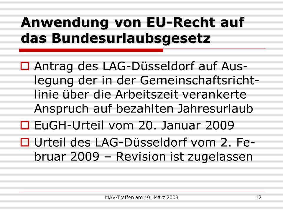 MAV-Treffen am 10. März 200912 Anwendung von EU-Recht auf das Bundesurlaubsgesetz Antrag des LAG-Düsseldorf auf Aus- legung der in der Gemeinschaftsri