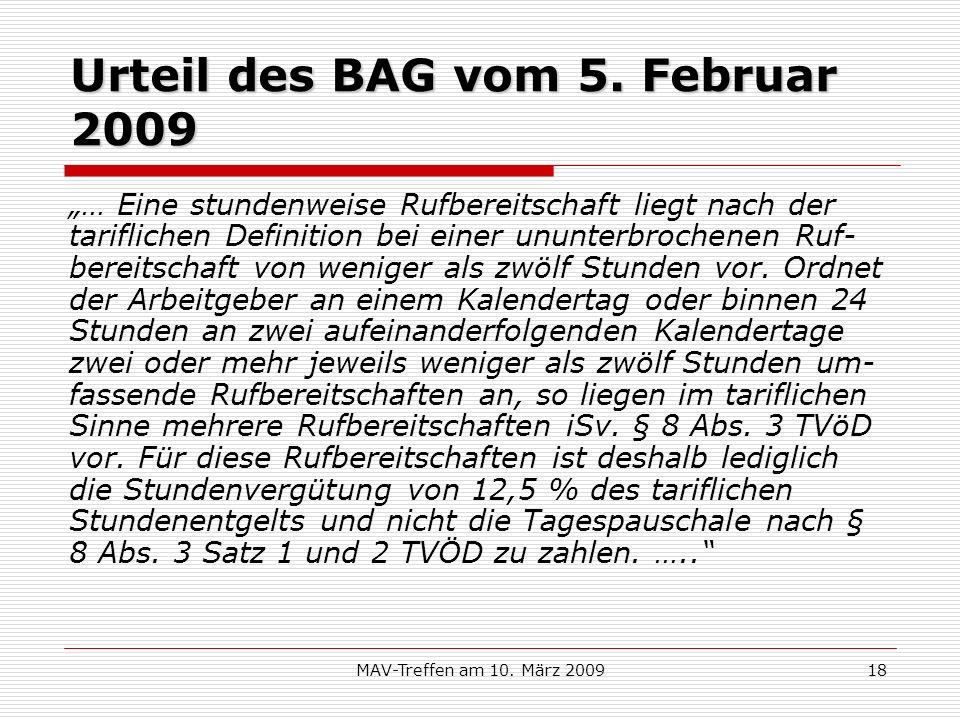 MAV-Treffen am 10. März 200918 Urteil des BAG vom 5. Februar 2009 … Eine stundenweise Rufbereitschaft liegt nach der tariflichen Definition bei einer
