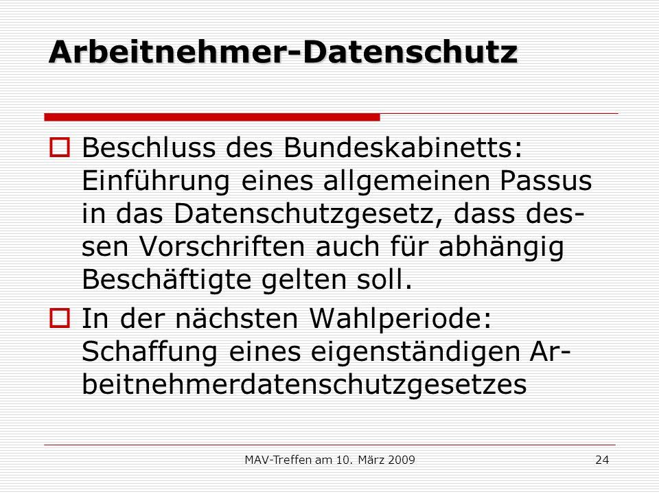 MAV-Treffen am 10. März 200924 Arbeitnehmer-Datenschutz Beschluss des Bundeskabinetts: Einführung eines allgemeinen Passus in das Datenschutzgesetz, d