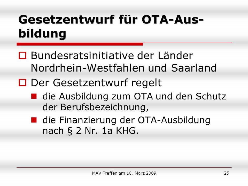 MAV-Treffen am 10. März 200925 Gesetzentwurf für OTA-Aus- bildung Bundesratsinitiative der Länder Nordrhein-Westfahlen und Saarland Der Gesetzentwurf
