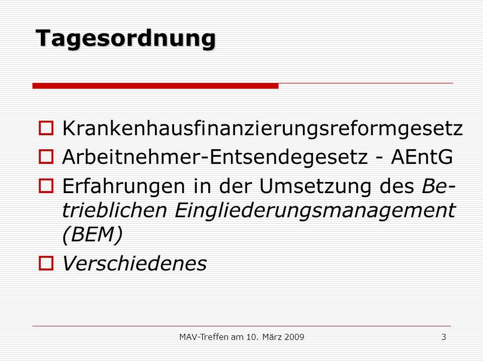 MAV-Treffen am 10. März 20093 Tagesordnung Krankenhausfinanzierungsreformgesetz Arbeitnehmer-Entsendegesetz - AEntG Erfahrungen in der Umsetzung des B
