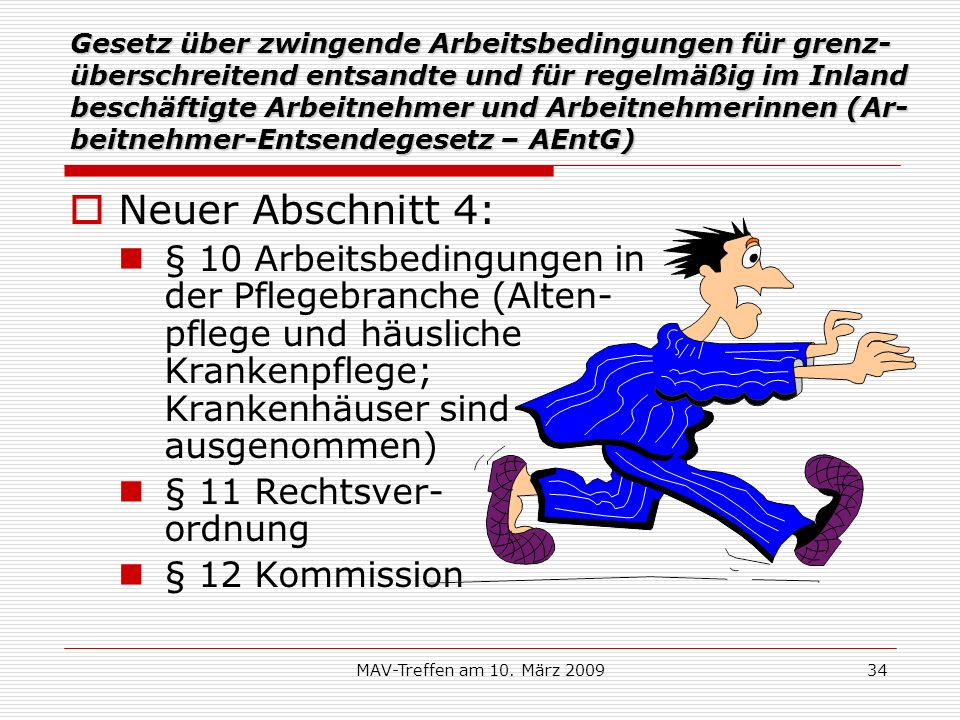 MAV-Treffen am 10. März 200934 Gesetz über zwingende Arbeitsbedingungen für grenz- überschreitend entsandte und für regelmäßig im Inland beschäftigte