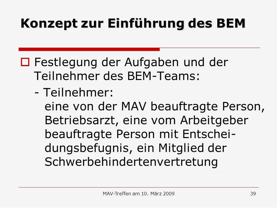 MAV-Treffen am 10. März 200939 Konzept zur Einführung des BEM Festlegung der Aufgaben und der Teilnehmer des BEM-Teams: - Teilnehmer: eine von der MAV