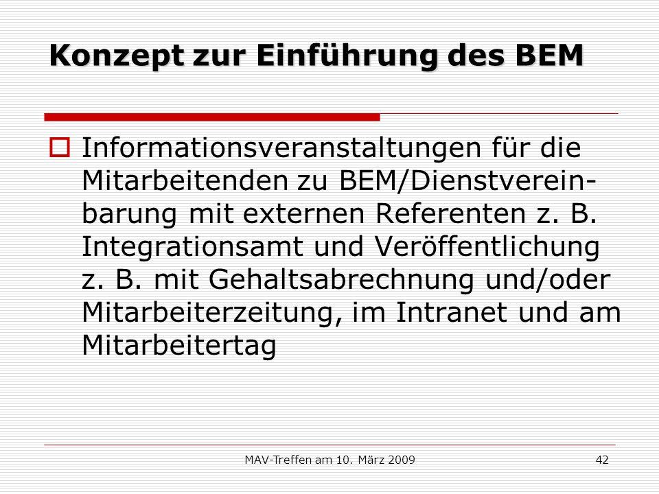 MAV-Treffen am 10. März 200942 Konzept zur Einführung des BEM Informationsveranstaltungen für die Mitarbeitenden zu BEM/Dienstverein- barung mit exter
