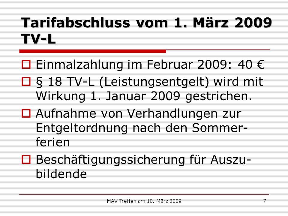 MAV-Treffen am 10. März 20097 Tarifabschluss vom 1. März 2009 TV-L Einmalzahlung im Februar 2009: 40 § 18 TV-L (Leistungsentgelt) wird mit Wirkung 1.