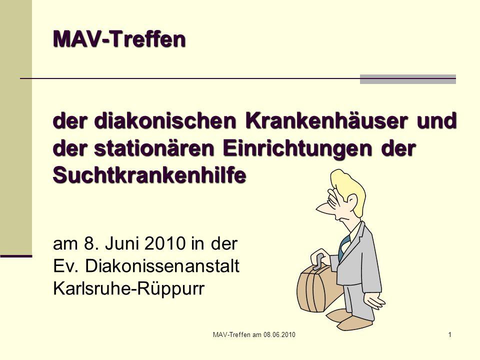 MAV-Treffen am 08.06.20101 MAV-Treffen der diakonischen Krankenhäuser und der stationären Einrichtungen der Suchtkrankenhilfe am 8. Juni 2010 in der E