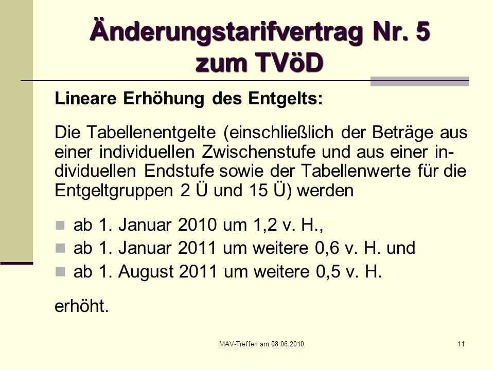 MAV-Treffen am 08.06.201011 Änderungstarifvertrag Nr. 5 zum TVöD Lineare Erhöhung des Entgelts: Die Tabellenentgelte (einschließlich der Beträge aus e