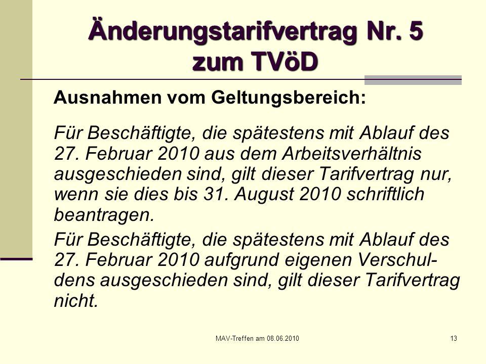 MAV-Treffen am 08.06.201013 Änderungstarifvertrag Nr. 5 zum TVöD Ausnahmen vom Geltungsbereich: Für Beschäftigte, die spätestens mit Ablauf des 27. Fe