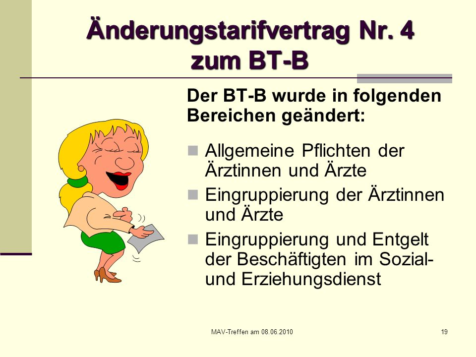 MAV-Treffen am 08.06.201019 Änderungstarifvertrag Nr. 4 zum BT-B Der BT-B wurde in folgenden Bereichen geändert: Allgemeine Pflichten der Ärztinnen un