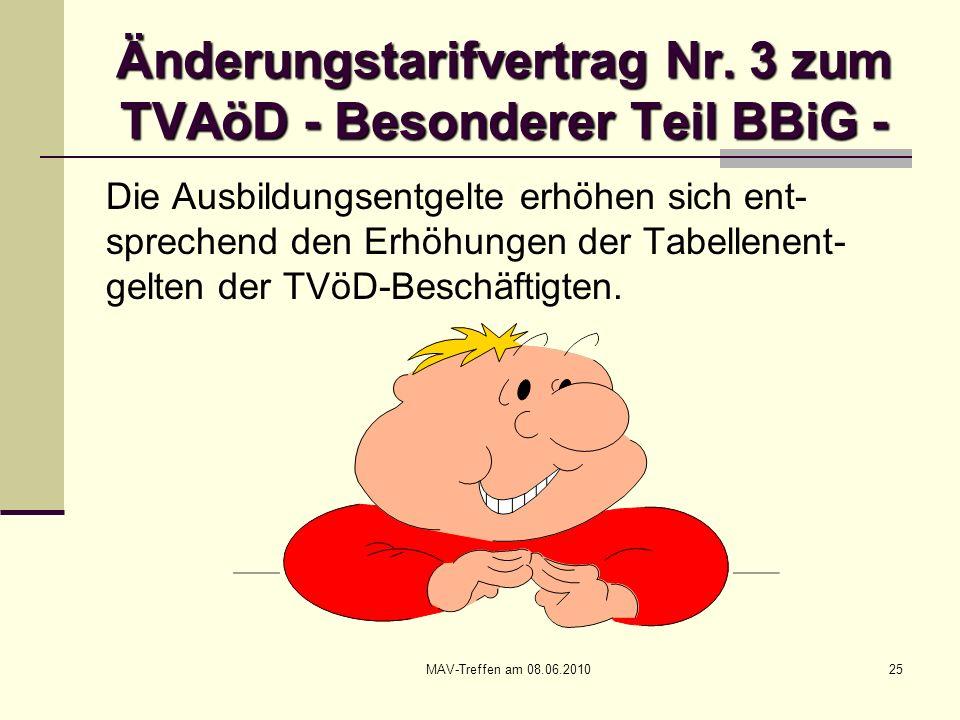 MAV-Treffen am 08.06.201025 Änderungstarifvertrag Nr. 3 zum TVAöD - Besonderer Teil BBiG - Die Ausbildungsentgelte erhöhen sich ent- sprechend den Erh
