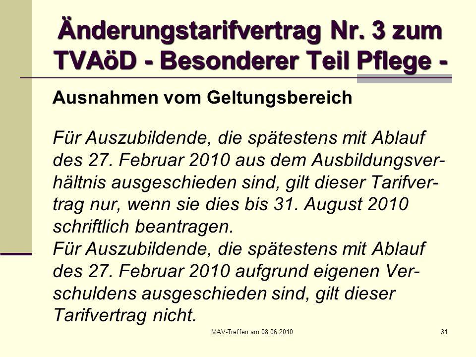 MAV-Treffen am 08.06.201031 Änderungstarifvertrag Nr. 3 zum TVAöD - Besonderer Teil Pflege - Ausnahmen vom Geltungsbereich Für Auszubildende, die spät