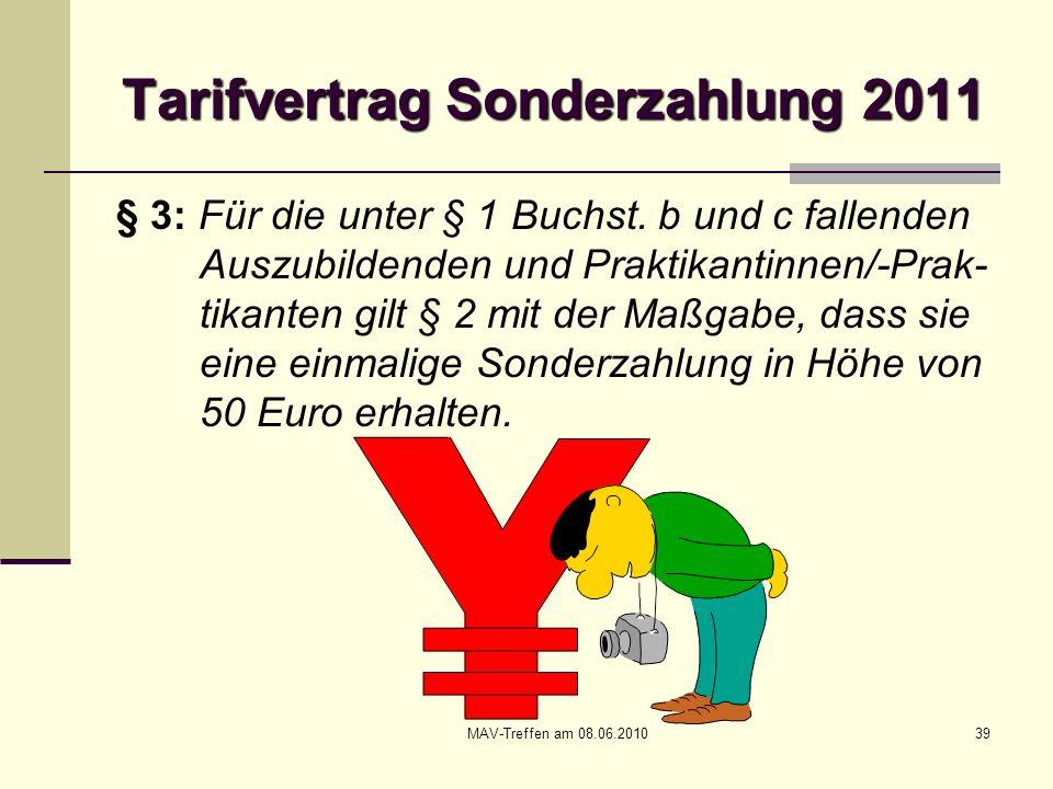 MAV-Treffen am 08.06.201039 Tarifvertrag Sonderzahlung 2011 § 3: Für die unter § 1 Buchst. b und c fallenden Auszubildenden und Praktikantinnen/-Prak-