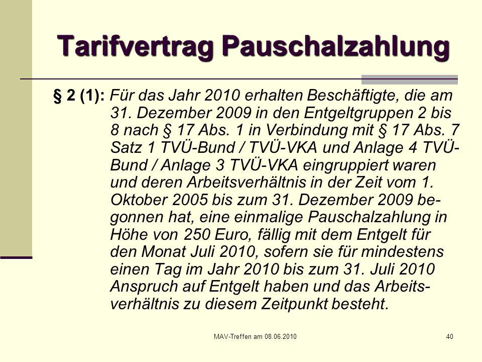 MAV-Treffen am 08.06.201040 Tarifvertrag Pauschalzahlung § 2 (1): Für das Jahr 2010 erhalten Beschäftigte, die am 31. Dezember 2009 in den Entgeltgrup