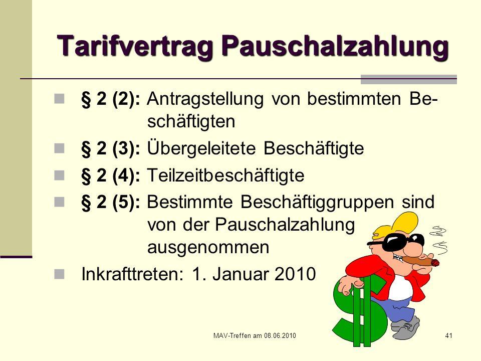 MAV-Treffen am 08.06.201041 Tarifvertrag Pauschalzahlung § 2 (2): Antragstellung von bestimmten Be- schäftigten § 2 (3): Übergeleitete Beschäftigte §