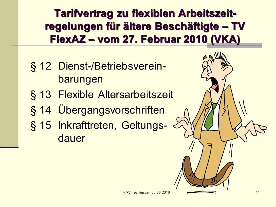 MAV-Treffen am 08.06.201044 Tarifvertrag zu flexiblen Arbeitszeit- regelungen für ältere Beschäftigte – TV FlexAZ – vom 27. Februar 2010 (VKA) § 12Die