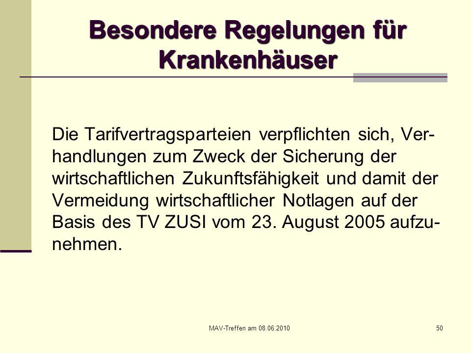 MAV-Treffen am 08.06.201050 Besondere Regelungen für Krankenhäuser Die Tarifvertragsparteien verpflichten sich, Ver- handlungen zum Zweck der Sicherun