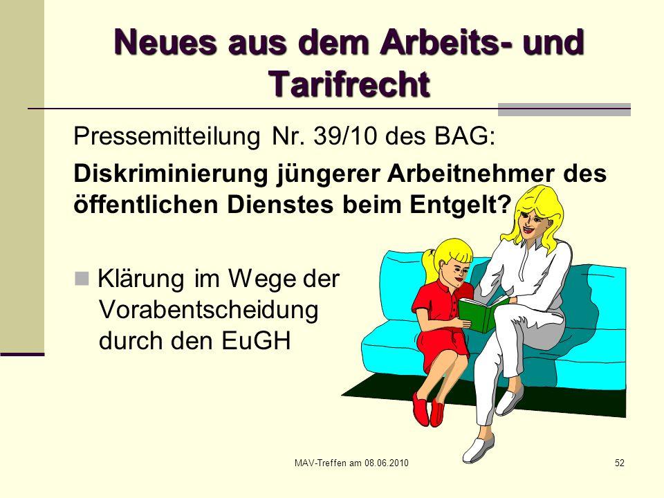 MAV-Treffen am 08.06.201052 Neues aus dem Arbeits- und Tarifrecht Pressemitteilung Nr. 39/10 des BAG: Diskriminierung jüngerer Arbeitnehmer des öffent