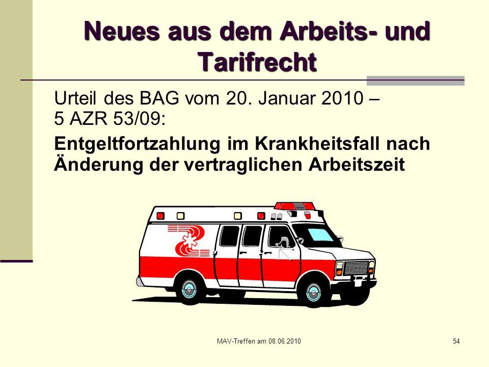 MAV-Treffen am 08.06.201054 Neues aus dem Arbeits- und Tarifrecht Urteil des BAG vom 20. Januar 2010 – 5 AZR 53/09: Entgeltfortzahlung im Krankheitsfa