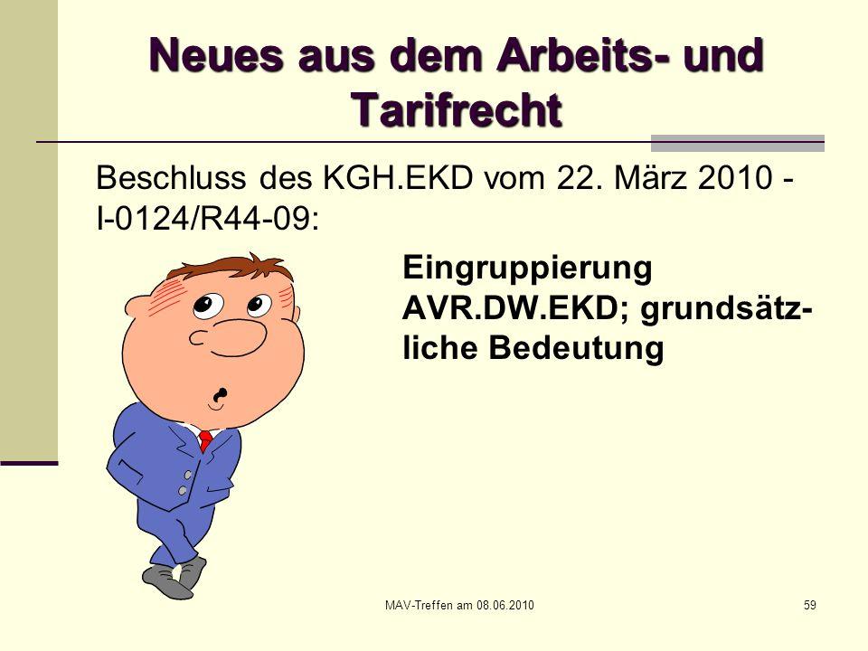 MAV-Treffen am 08.06.201059 Neues aus dem Arbeits- und Tarifrecht Beschluss des KGH.EKD vom 22. März 2010 - I-0124/R44-09: Eingruppierung AVR.DW.EKD;
