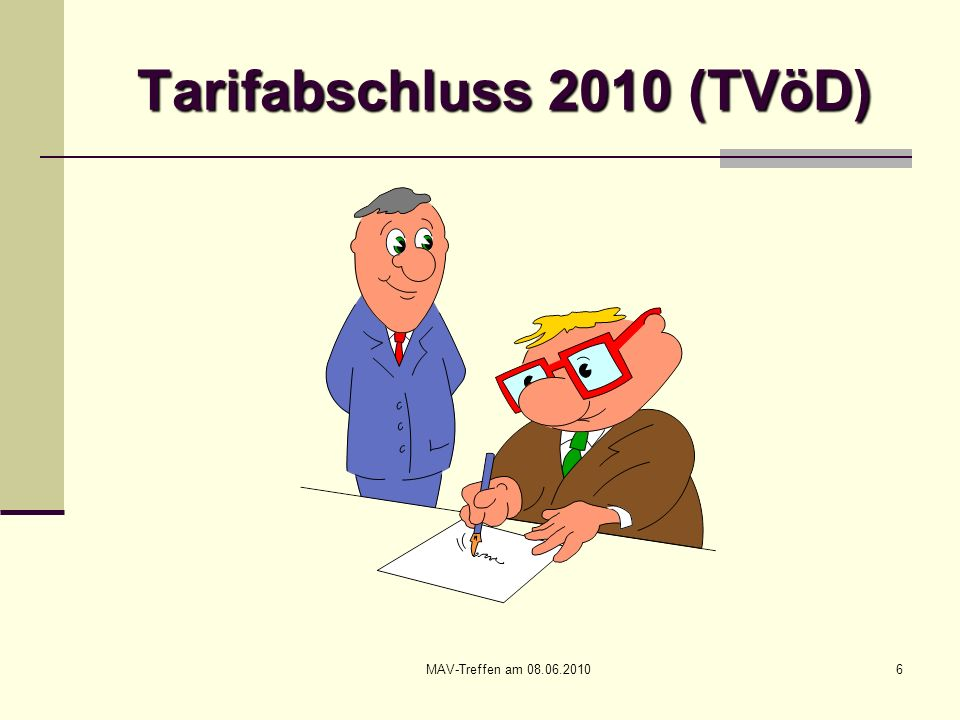 MAV-Treffen am 08.06.20107 Tarifabschluss 2010 (TVöD) Folgende Tarifverträge wurden abgeschlossen (jeweils in der Fassung vom 27.