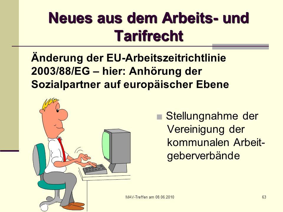 MAV-Treffen am 08.06.201063 Neues aus dem Arbeits- und Tarifrecht Änderung der EU-Arbeitszeitrichtlinie 2003/88/EG – hier: Anhörung der Sozialpartner