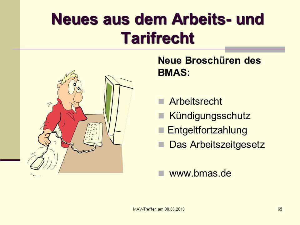 MAV-Treffen am 08.06.201065 Neues aus dem Arbeits- und Tarifrecht Neue Broschüren des BMAS: Arbeitsrecht Kündigungsschutz Entgeltfortzahlung Das Arbei