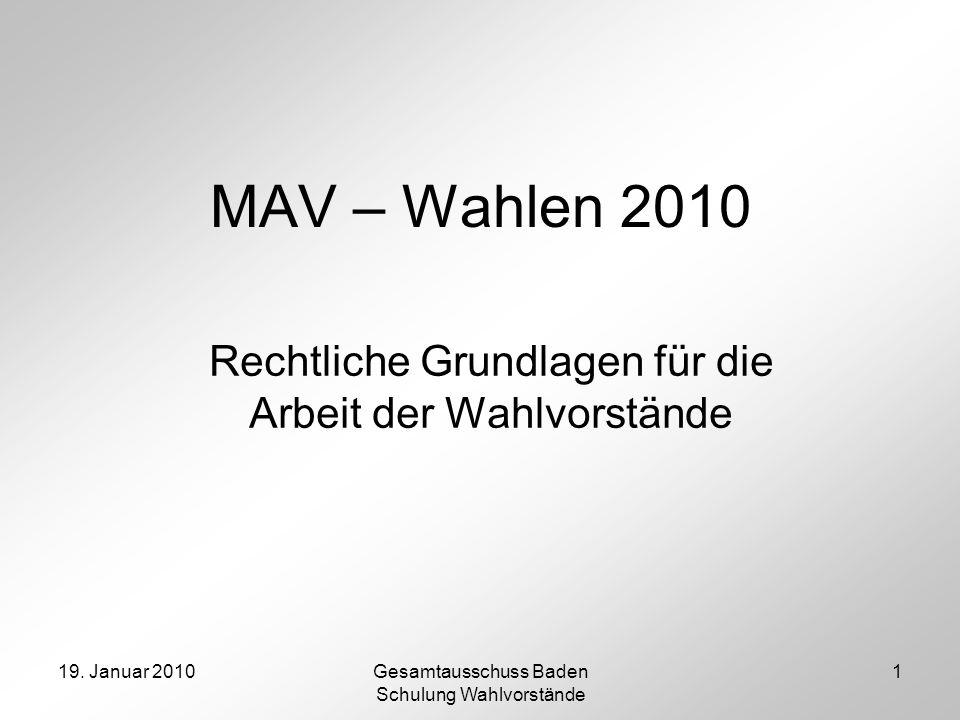 19. Januar 2010Gesamtausschuss Baden Schulung Wahlvorstände 1 MAV – Wahlen 2010 Rechtliche Grundlagen für die Arbeit der Wahlvorstände