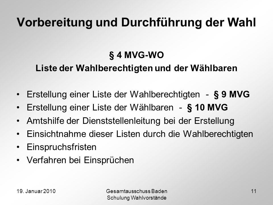 19. Januar 2010Gesamtausschuss Baden Schulung Wahlvorstände 11 Vorbereitung und Durchführung der Wahl § 4 MVG-WO Liste der Wahlberechtigten und der Wä