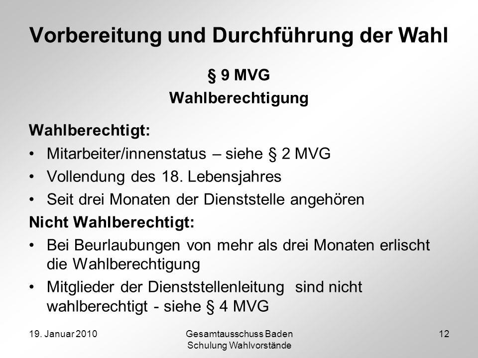 19. Januar 2010Gesamtausschuss Baden Schulung Wahlvorstände 12 Vorbereitung und Durchführung der Wahl § 9 MVG Wahlberechtigung Wahlberechtigt: Mitarbe