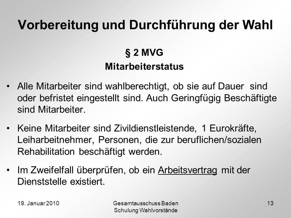 19. Januar 2010Gesamtausschuss Baden Schulung Wahlvorstände 13 Vorbereitung und Durchführung der Wahl § 2 MVG Mitarbeiterstatus Alle Mitarbeiter sind