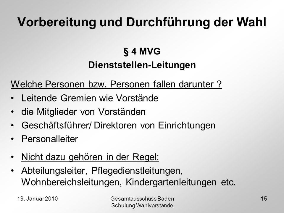19. Januar 2010Gesamtausschuss Baden Schulung Wahlvorstände 15 Vorbereitung und Durchführung der Wahl § 4 MVG Dienststellen-Leitungen Welche Personen