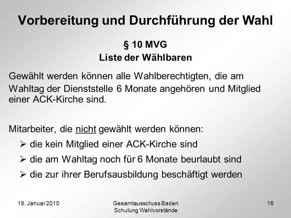 19. Januar 2010Gesamtausschuss Baden Schulung Wahlvorstände 16 Vorbereitung und Durchführung der Wahl § 10 MVG Liste der Wählbaren Gewählt werden könn