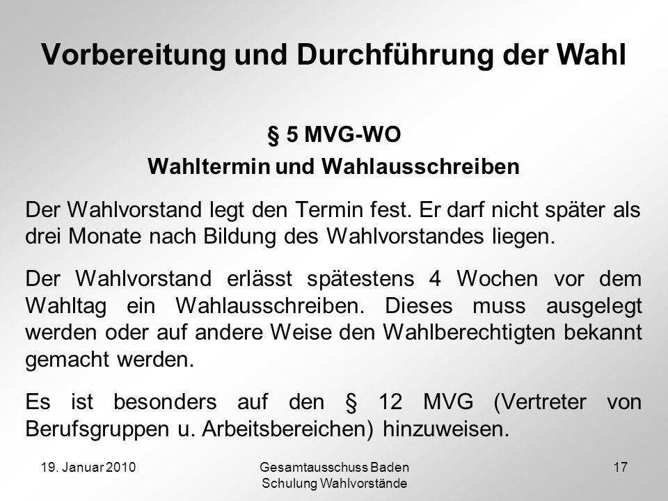 19. Januar 2010Gesamtausschuss Baden Schulung Wahlvorstände 17 Vorbereitung und Durchführung der Wahl § 5 MVG-WO Wahltermin und Wahlausschreiben Der W