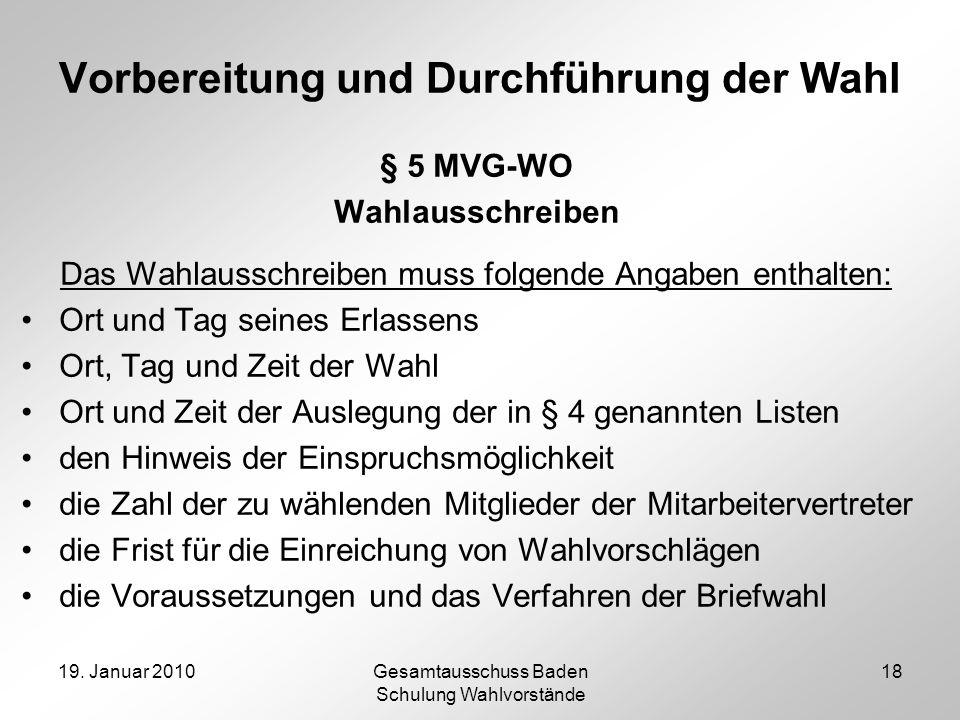 19. Januar 2010Gesamtausschuss Baden Schulung Wahlvorstände 18 Vorbereitung und Durchführung der Wahl § 5 MVG-WO Wahlausschreiben Das Wahlausschreiben