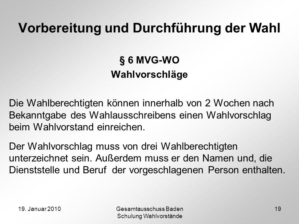 19. Januar 2010Gesamtausschuss Baden Schulung Wahlvorstände 19 Vorbereitung und Durchführung der Wahl § 6 MVG-WO Wahlvorschläge Die Wahlberechtigten k