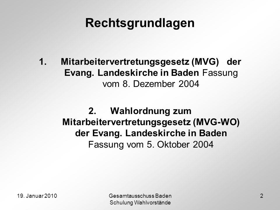 19. Januar 2010Gesamtausschuss Baden Schulung Wahlvorstände 2 Rechtsgrundlagen 1.Mitarbeitervertretungsgesetz (MVG) der Evang. Landeskirche in Baden F