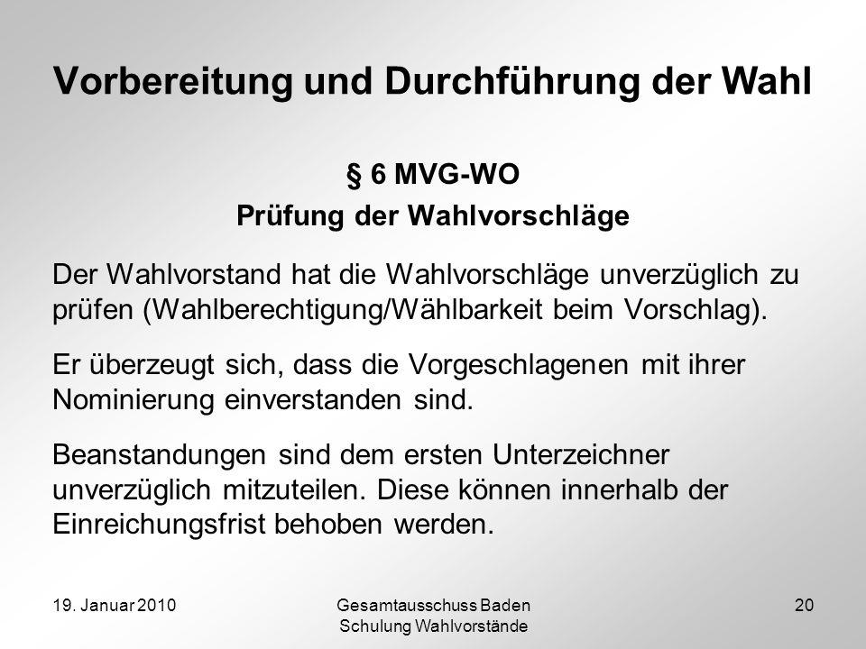 19. Januar 2010Gesamtausschuss Baden Schulung Wahlvorstände 20 Vorbereitung und Durchführung der Wahl § 6 MVG-WO Prüfung der Wahlvorschläge Der Wahlvo
