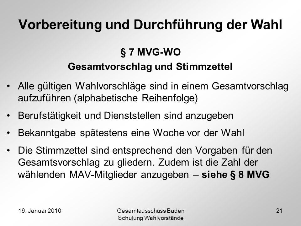 19. Januar 2010Gesamtausschuss Baden Schulung Wahlvorstände 21 Vorbereitung und Durchführung der Wahl § 7 MVG-WO Gesamtvorschlag und Stimmzettel Alle