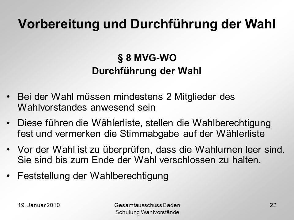 19. Januar 2010Gesamtausschuss Baden Schulung Wahlvorstände 22 Vorbereitung und Durchführung der Wahl § 8 MVG-WO Durchführung der Wahl Bei der Wahl mü