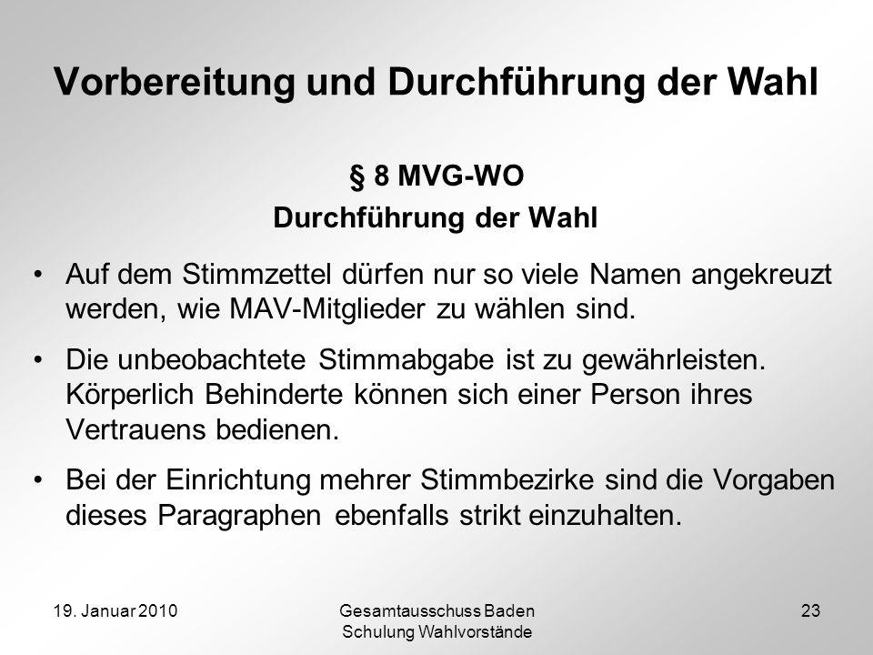 19. Januar 2010Gesamtausschuss Baden Schulung Wahlvorstände 23 Vorbereitung und Durchführung der Wahl § 8 MVG-WO Durchführung der Wahl Auf dem Stimmze