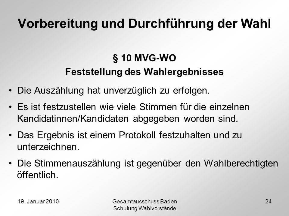 19. Januar 2010Gesamtausschuss Baden Schulung Wahlvorstände 24 Vorbereitung und Durchführung der Wahl § 10 MVG-WO Feststellung des Wahlergebnisses Die
