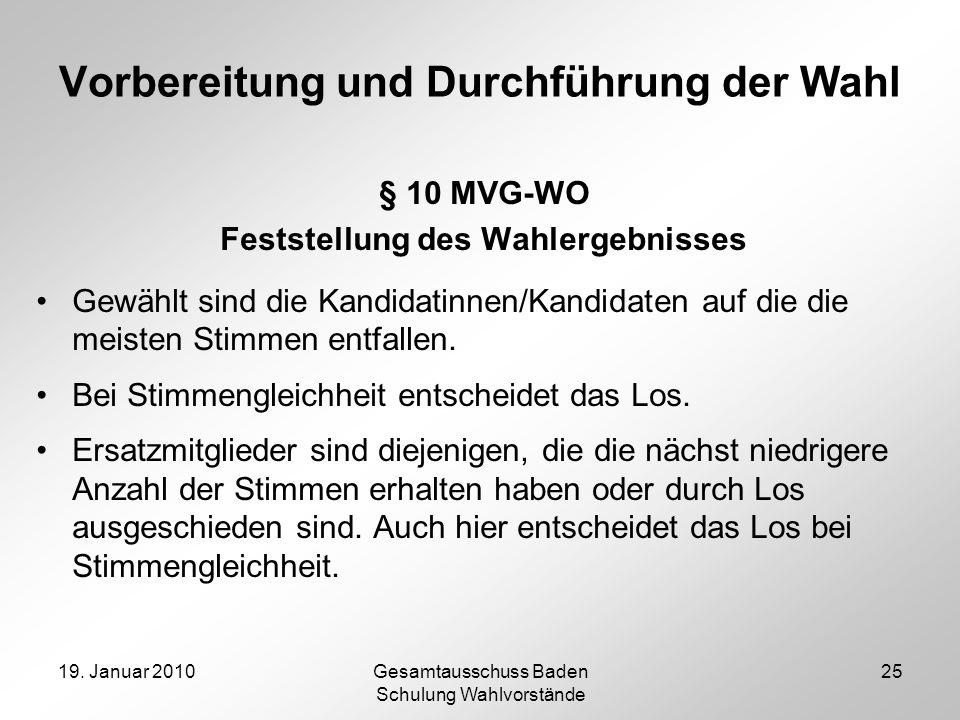 19. Januar 2010Gesamtausschuss Baden Schulung Wahlvorstände 25 Vorbereitung und Durchführung der Wahl § 10 MVG-WO Feststellung des Wahlergebnisses Gew