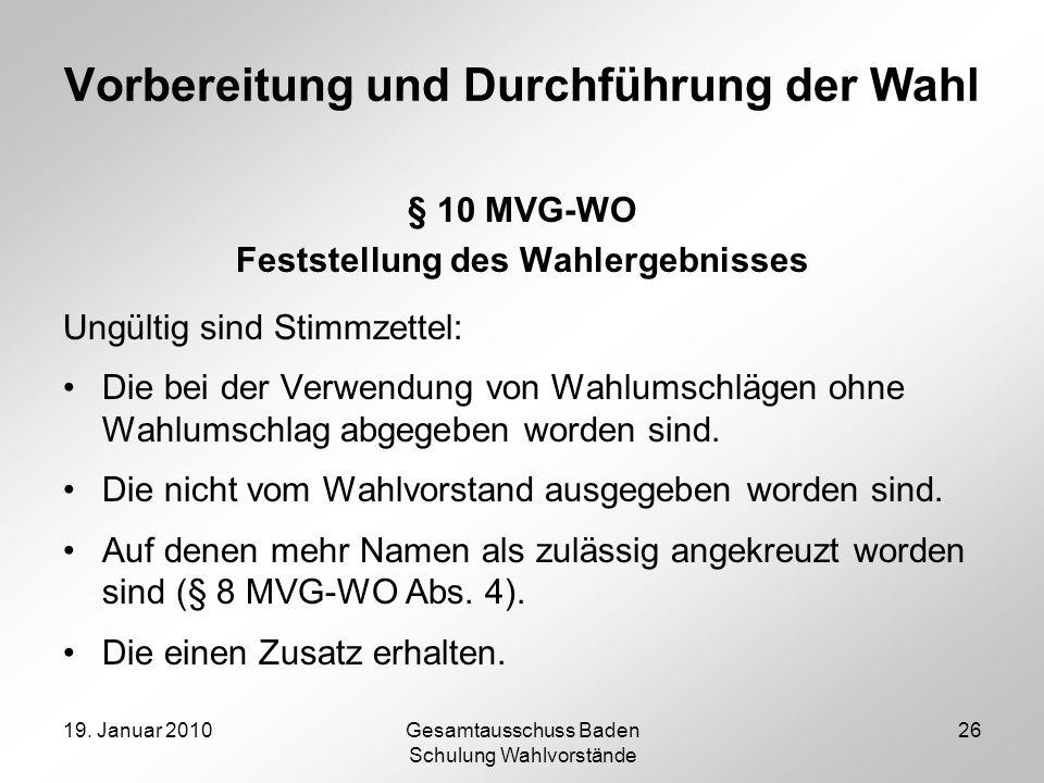 19. Januar 2010Gesamtausschuss Baden Schulung Wahlvorstände 26 Vorbereitung und Durchführung der Wahl § 10 MVG-WO Feststellung des Wahlergebnisses Ung