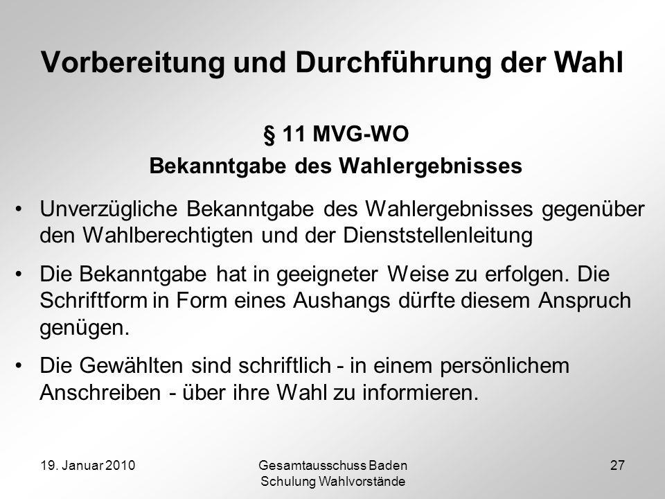 19. Januar 2010Gesamtausschuss Baden Schulung Wahlvorstände 27 Vorbereitung und Durchführung der Wahl § 11 MVG-WO Bekanntgabe des Wahlergebnisses Unve