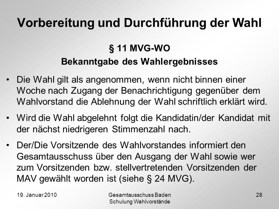 19. Januar 2010Gesamtausschuss Baden Schulung Wahlvorstände 28 Vorbereitung und Durchführung der Wahl § 11 MVG-WO Bekanntgabe des Wahlergebnisses Die