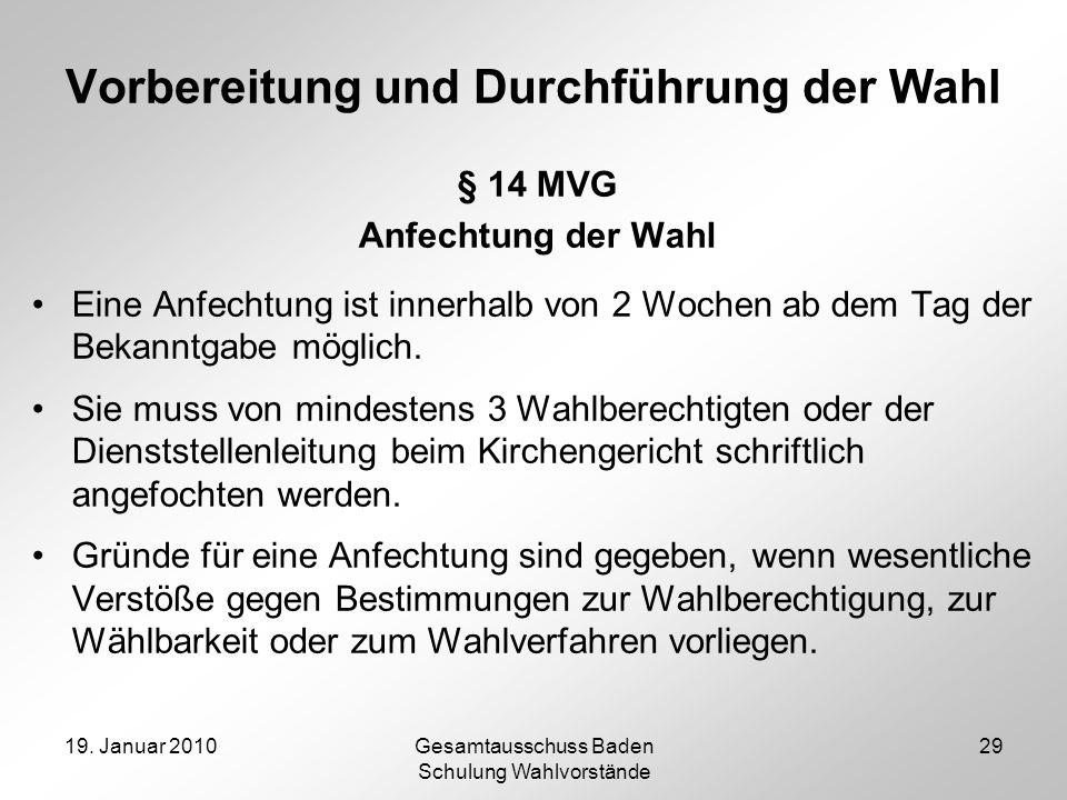 19. Januar 2010Gesamtausschuss Baden Schulung Wahlvorstände 29 Vorbereitung und Durchführung der Wahl § 14 MVG Anfechtung der Wahl Eine Anfechtung ist