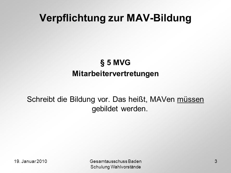 19. Januar 2010Gesamtausschuss Baden Schulung Wahlvorstände 3 Verpflichtung zur MAV-Bildung § 5 MVG Mitarbeitervertretungen Schreibt die Bildung vor.