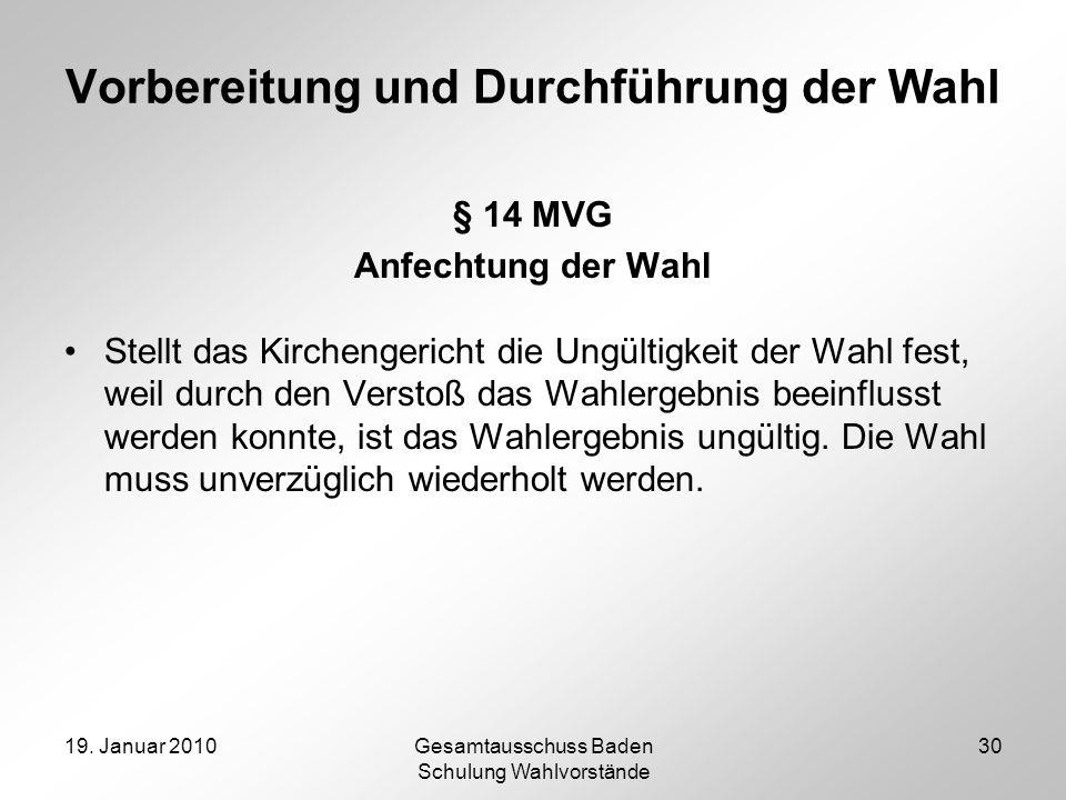 19. Januar 2010Gesamtausschuss Baden Schulung Wahlvorstände 30 Vorbereitung und Durchführung der Wahl § 14 MVG Anfechtung der Wahl Stellt das Kircheng