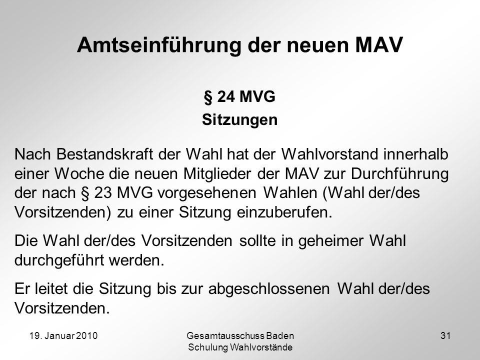 19. Januar 2010Gesamtausschuss Baden Schulung Wahlvorstände 31 Amtseinführung der neuen MAV § 24 MVG Sitzungen Nach Bestandskraft der Wahl hat der Wah