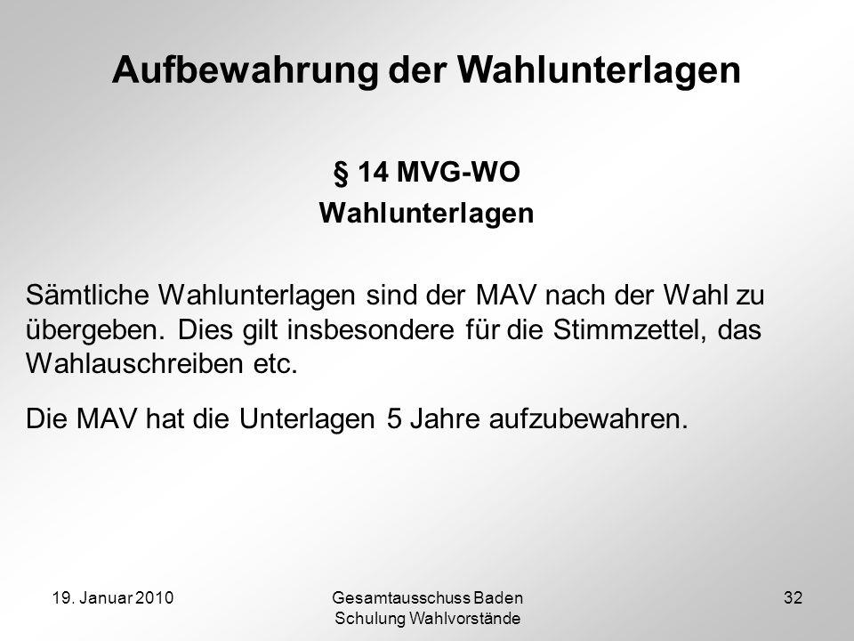 19. Januar 2010Gesamtausschuss Baden Schulung Wahlvorstände 32 Aufbewahrung der Wahlunterlagen § 14 MVG-WO Wahlunterlagen Sämtliche Wahlunterlagen sin